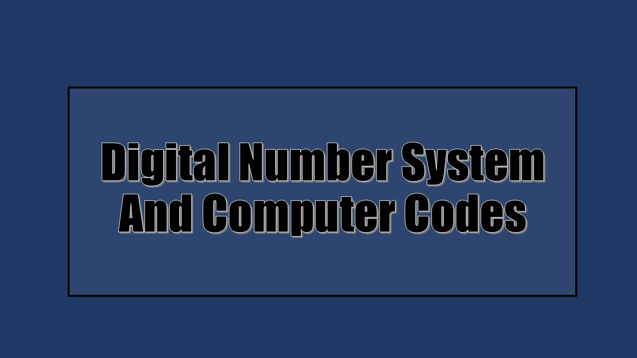 Digital Number System And Computer Codes